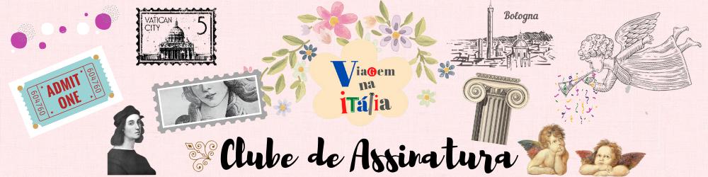 Clube de Assinatura do blogue Viagem na Itália